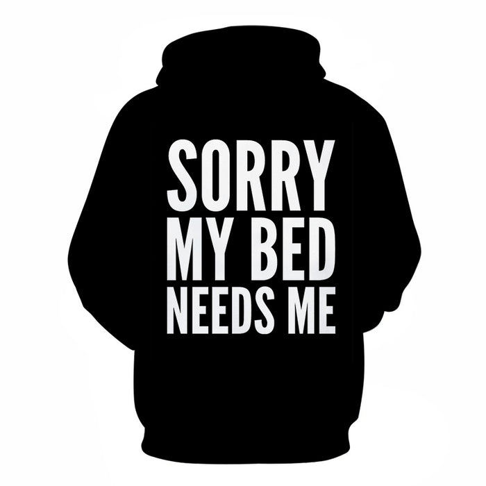 Bed Needs Me Funny Quotes 3D - Sweatshirt, Hoodie, Pullover