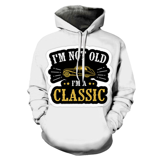 I Am Classic Funny Quotes 3D - Sweatshirt, Hoodie, Pullover