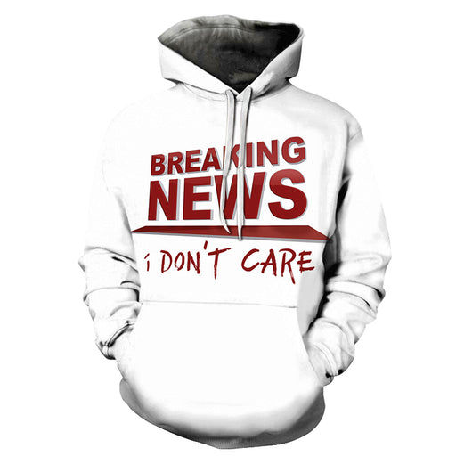 Breaking News I Don't Care Funny Quotes 3D - Sweatshirt, Hoodie, Pullover