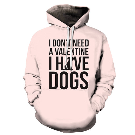 I Don't Need A Valentine, I have Dogs 3D - Sweatshirt, Hoodie, Pullover