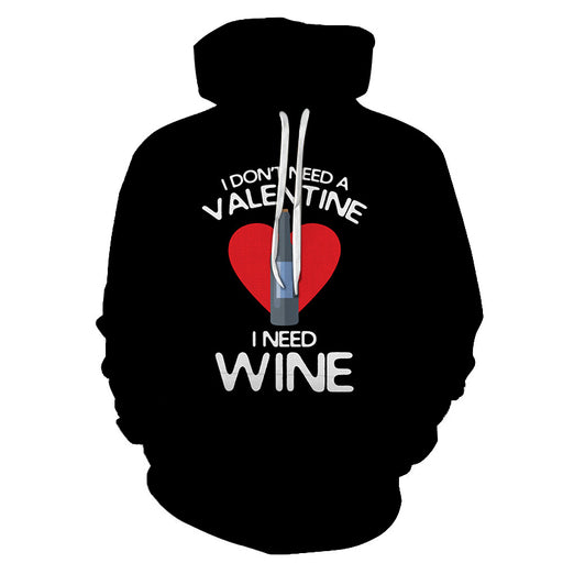 I Don't Need A Valentine, I Need Wine 3D - Sweatshirt, Hoodie, Pullover
