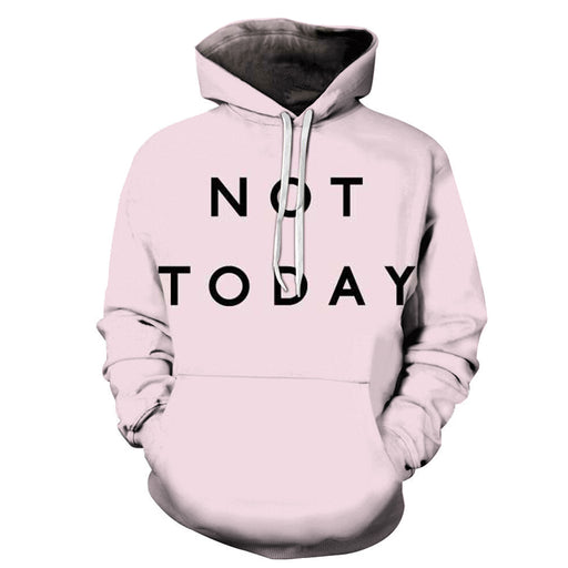 Not Today 3D - Sweatshirt, Hoodie, Pullover