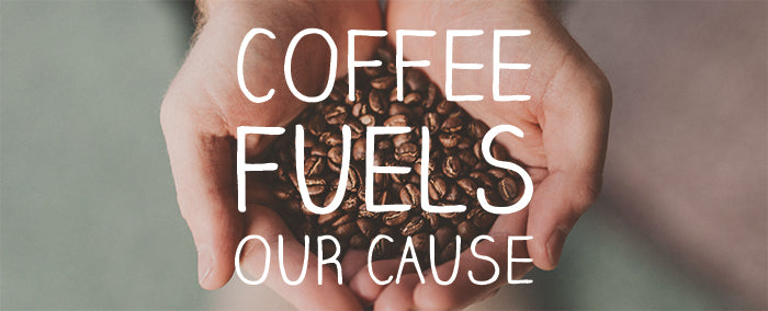 Coffee Fuels Our Cause