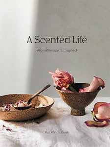 Book - A Scented Life Aromatherapy Reimagined