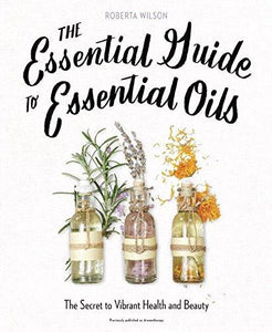 Book - The Essential Guide To Essential Oils