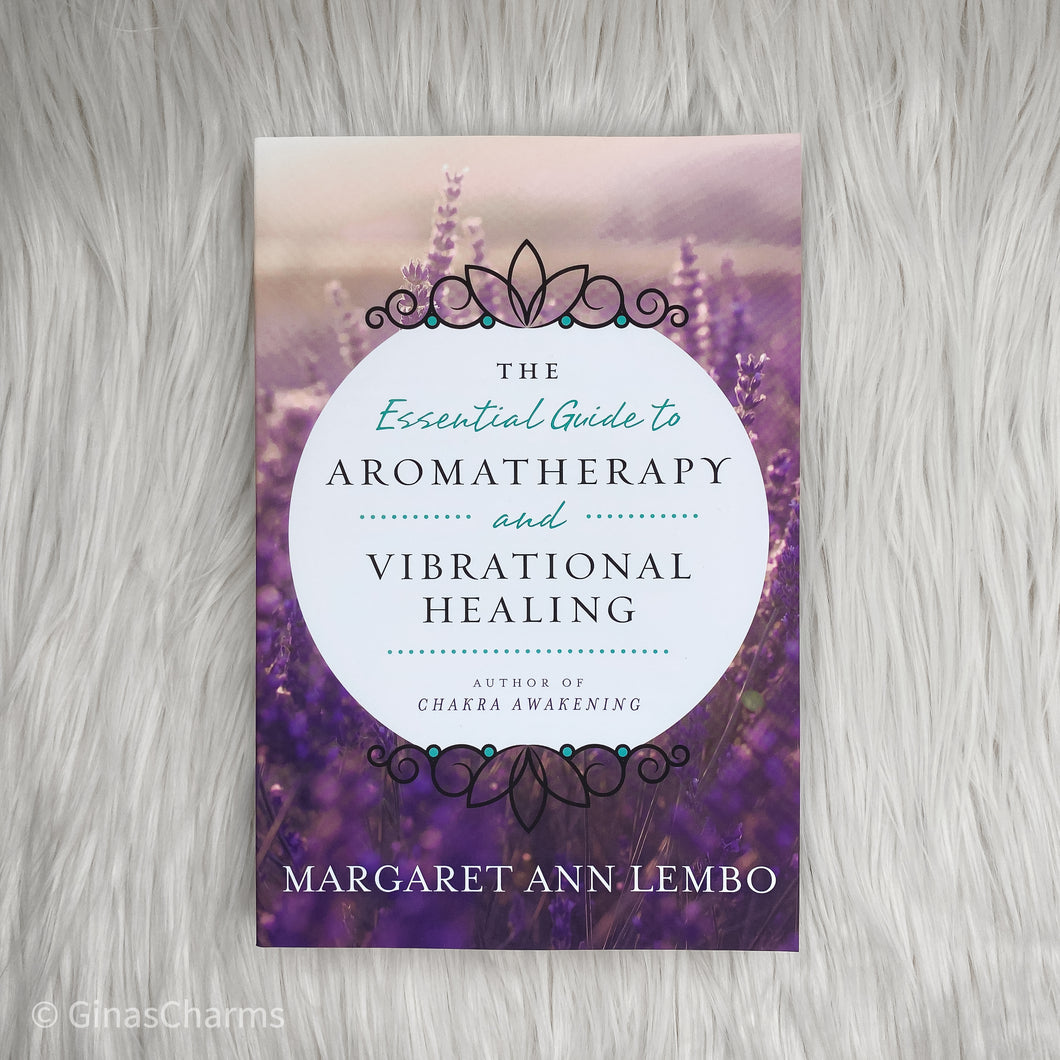 Book - The Essential Guide to Aromatherapy and Vibrational Healing - Gina's Charms