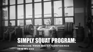 Simply Squat Program: Increase Your Squat Confidence in 6 Weeks