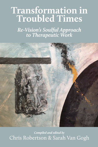 Transformation in Troubled Times: Re-Vision's Soulful Approach to Therapeutic Work