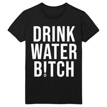 Drink Water B!tch T-Shirt