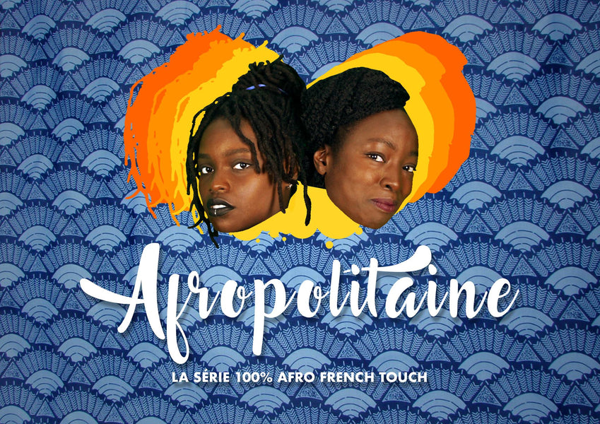 Afropolitaine, la série 100% Afro-French touch