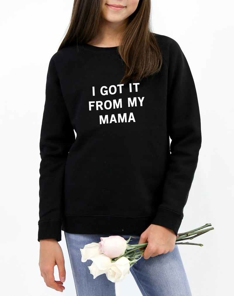 "The ""I GOT IT FROM MY MAMA"" Little Babes Crew Neck Sweatshirt 