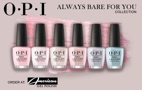 OPI Nail Lacquer - Always Bare For You - Spring Collection 2019 (6 colors)
