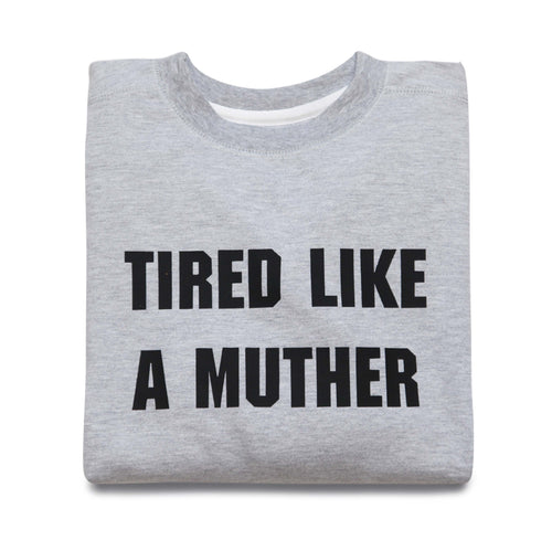 TIRED LIKE A MUTHER SWEATSHIRT (GREY)