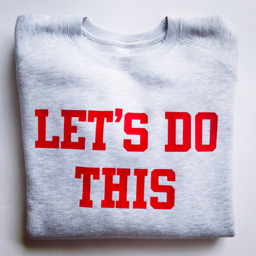 LET'S DO THIS Sweatshirt