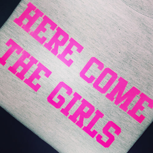 HERE COME THE GIRLS SWEATSHIRT