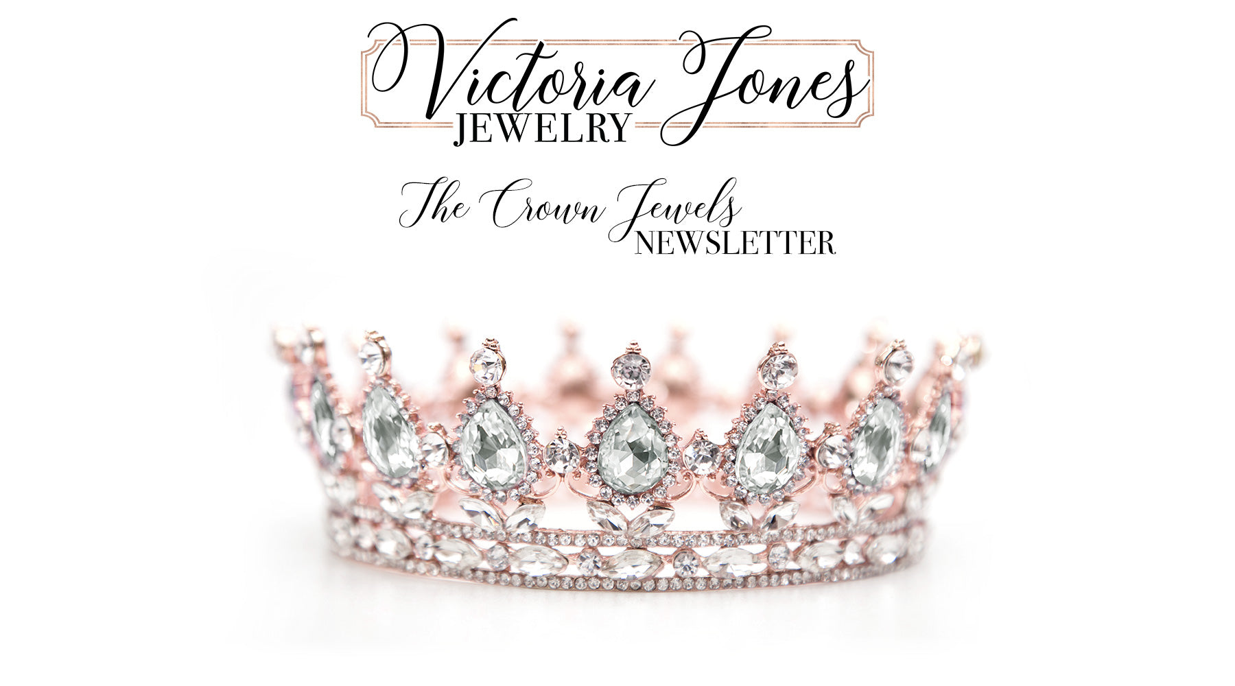 The Crown Jewels Newsletter by Victoria Jones Jewelry