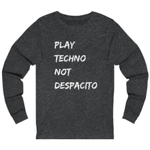 Play Techno Not Despacito Long Sleeve grey
