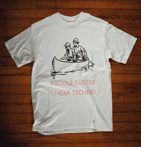 Paddle Faster I Hear Techno shirt white