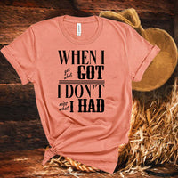 Jason Aldean,song When I got what I got, I don't miss what I had! Amazing lyric from ,Got What I Got,Country,Unisex short sleeve T shirt