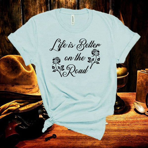 Life is Better on the Road ,Country music Unisex T Shirt