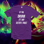If I'm drunk it's my sister's fault funny tshirt, women graphic tees