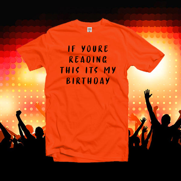 If youre reading this its my birthday funny tshirt,women graphic tees