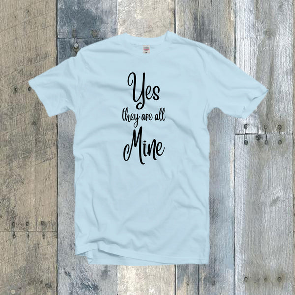 Yes They Are All Mine Mom Shirt,Mom Mother's Day Gift,Short-Sleeve Unisex T-Shirt,Gift for Her