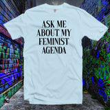 Ask me about my feminist agenda Tee,feminist shirt,Funny Women shirt,woman tee,Gift idea,Girl power