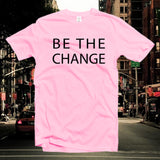 Be the change shirt,motivational gift,slogan shirts,graphic tee,Single Shirt,Girl Power,Softstyle Unisex Tee