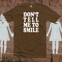 Don't Tell Me To Smile T Shirt,Feminist Gift,Feminism Shirt,Feminist Top,Softstyle Unisex Shirt