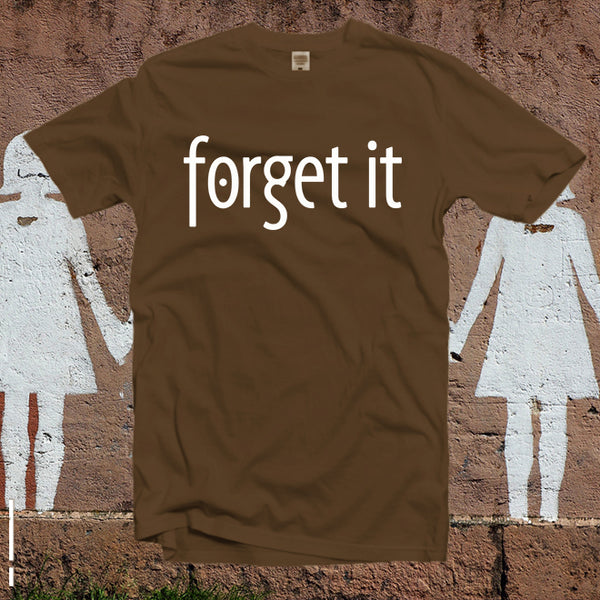 Forget It Tshirt,Feminism shirt,Graphic Shirt,Funny shirt