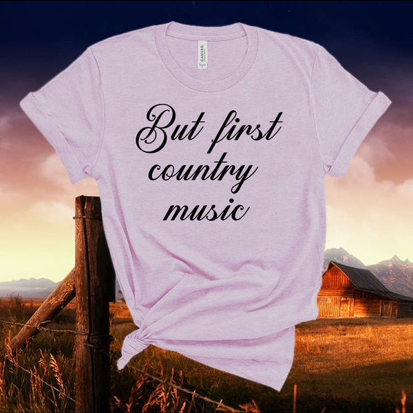 But First Country Music Tshirt,Unisex short sleeve Tshirt Country Music Tshirt