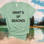 What's up beaches tee,summer shirt,holiday gifts,weekend shirt,vacation tshirt,ladies graphic funny shirt,unisex tees