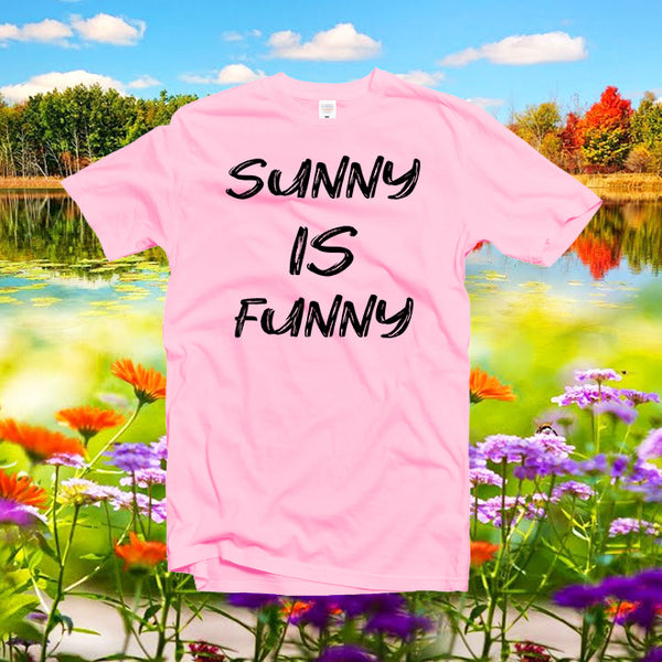 Sunny is Funny Shirt,Graphic T-shirt,Funny Tee shirt,Summer Top,Friends Gift