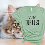 I Like Turtles tshirt, Turtles lover, love animal shirt,animal lover shirt, Love Turtles, women t-Shirt