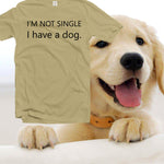 I'm not single I have a dog t shirt,funny pet mom tshirt,graphic tee,shirts with saying,dogs gifts for womens