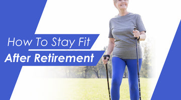 How To Stay Fit After Retirement