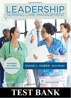 Leadership and Nursing Care Management 6th Edition Huber TEST BANK