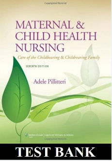 Maternal and Child Health Nursing: Care of the Childbearing and Childrearing Family 7th edition Pillitteri TEST BANK