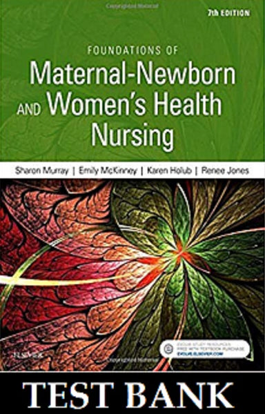 Foundations of Maternal Newborn and Womens Health Nursing 7th Edition Murray Test Bank