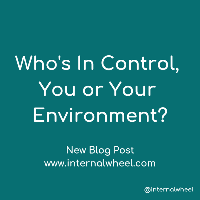 Who's In Control, You Or Your Environment?
