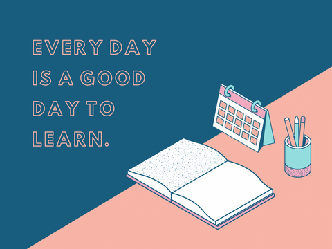 Everyday is a good day to learn
