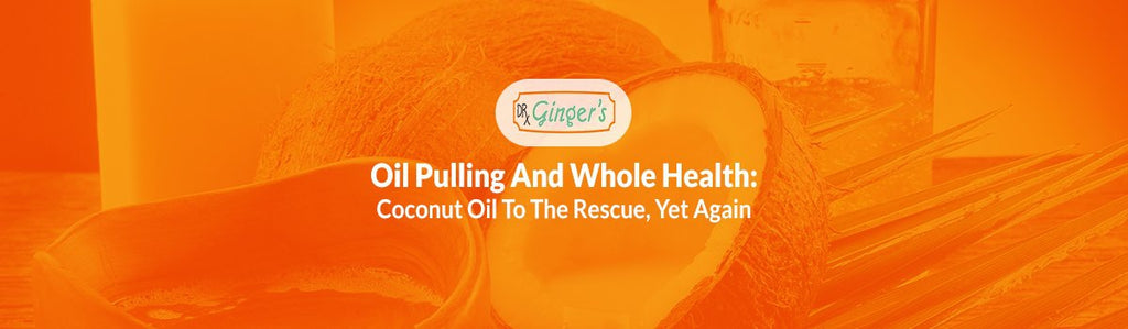Oil Pulling and Whole Health, Coconut Oil To The Rescue (yet again)