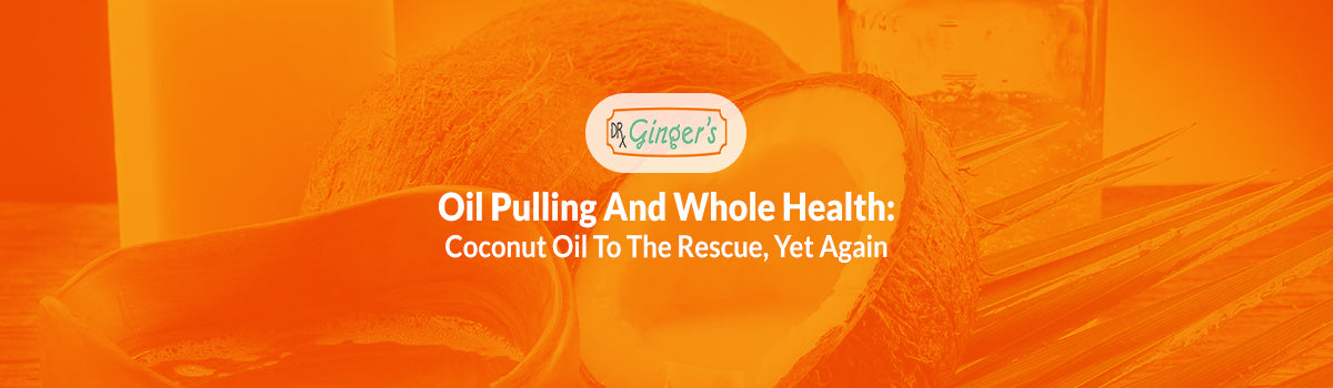 Oil Pulling And Whole Health: Coconut Oil To The Rescue, Yet Again