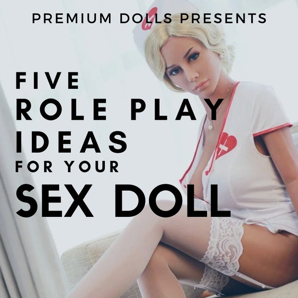 5 Role Play Ideas For Your Sex Doll | Premium Dolls