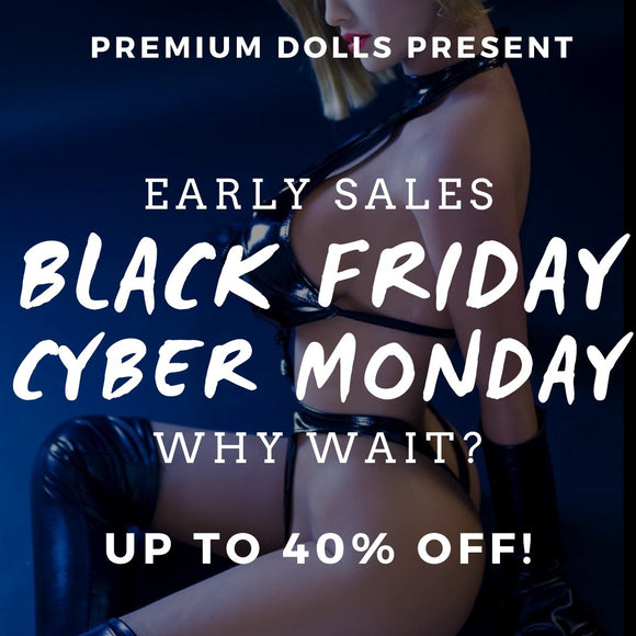 Black Friday and Cyber Monday Sale Now On Until December 1st! | Premium Dolls