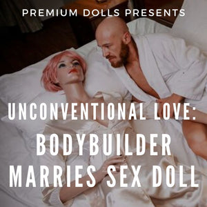 Unconventional Love: Bodybuilder Marries Sex Doll