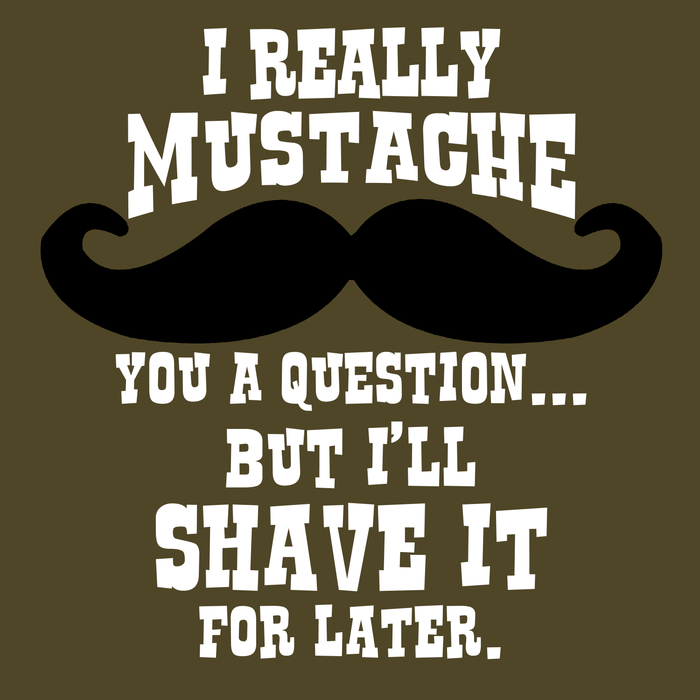 Mustache You a Questions Tee?