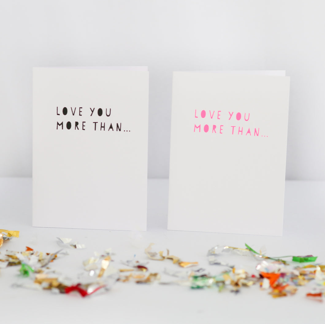 Love You More Than... Greetings Card
