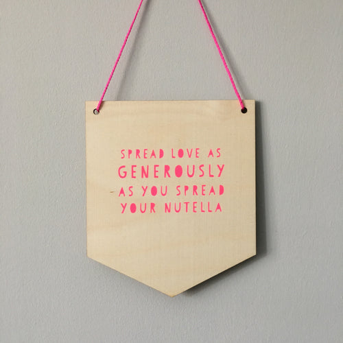 Spread Your Love As Generously As You Spread Nutella Wooden Pennant